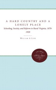 A Hard Country and a Lonely Place: Schooling, Society, and Reform in Rural Virginia, 1870-1920