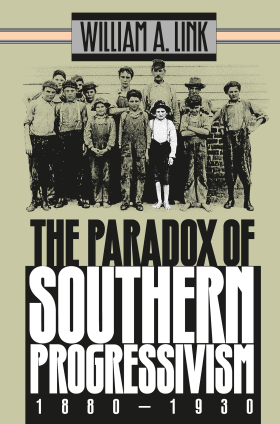 The Paradox of Southern Progressivism, 1880-1930
