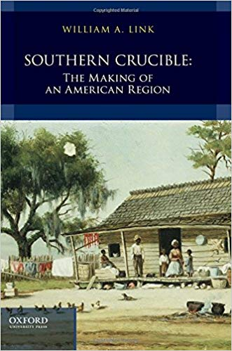 Southern Crucible: The Making of an American Region